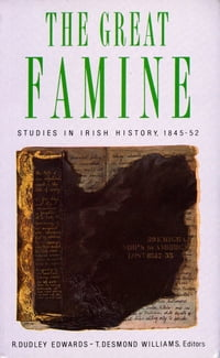 The Great Famine: Studies in Irish History 1845-52