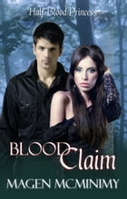 Blood Claim: Half-Blood Princess, #1 by Magen McMinimy