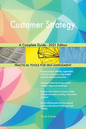 Customer Strategy A Complete Guide - 2021 Edition by Gerardus Blokdyk
