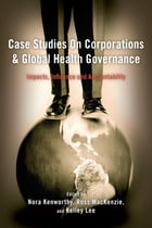 Case Studies on Corporations and Global Health Governance: Impacts, Influence and Accountability