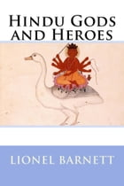 Hindu Gods and Heroes by Lionel D. Barnett