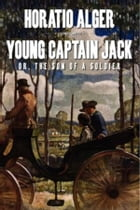 Young Captain Jack; Or, The Son of a Soldier by Horatio Alger