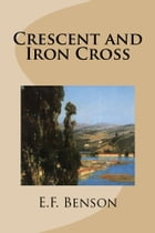 Crescent and Iron Cross by E.F. Benson