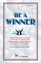 Be a Winner: How to come out a winner in the face of heavy odds by O. P. Sharma