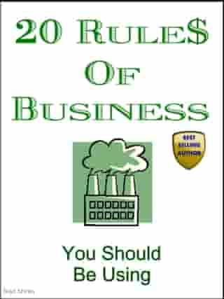 20 Rules Of Business (You Should Be Using) by Brad Shirley