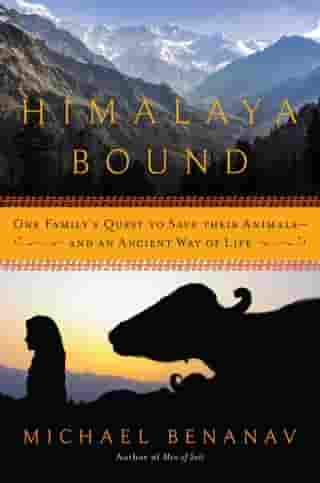 Himalaya Bound: One Family's Quest to Save Their Animals—And an Ancient Way of Life by Michael Benanav