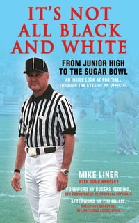 It's Not All Black and White: From Junior High to the Sugar Bowl, an Inside Look at Football…