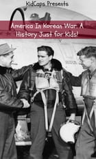 America In Korean War: A History Just for Kids! by KidCaps