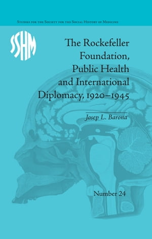 The Rockefeller Foundation,  Public Health and International Diplomacy,  1920?1945