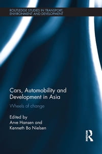 Cars, Automobility and Development in Asia: Wheels of change