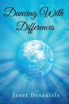 Dancing With Differences by Janet Desautels
