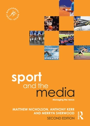 Sport and the Media Managing the Nexus