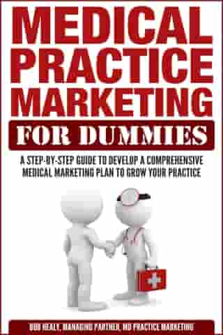 Medical Practice Marketing For Dummies by Bob Healy