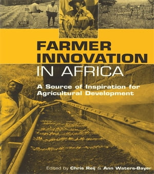 Farmer Innovation in Africa A Source of Inspiration for Agricultural Development