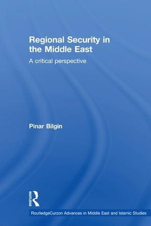 Regional Security in the Middle East A Critical Perspective