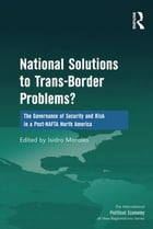 National Solutions to Trans-Border Problems?: The Governance of Security and Risk in a Post-NAFTA…