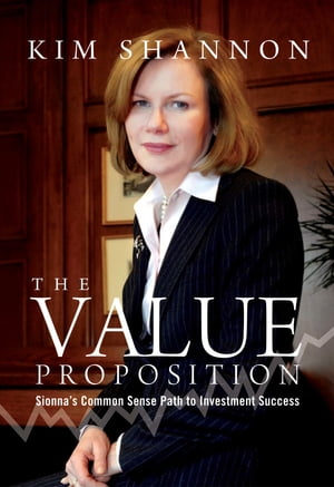 The Value Proposition: Sionna's Common Sense Path to Investment Success by Kim Shannon