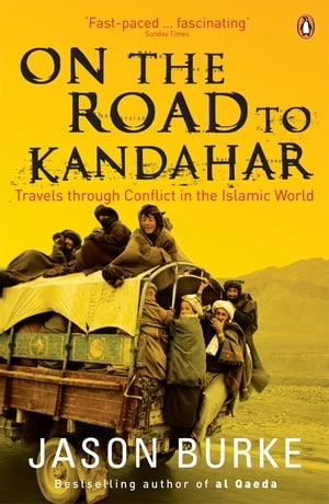 On the Road to Kandahar Travels through conflict in the Islamic world