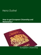 How to get European Citizenship and Nationality?: European Citizenship Laws by Heinz Duthel