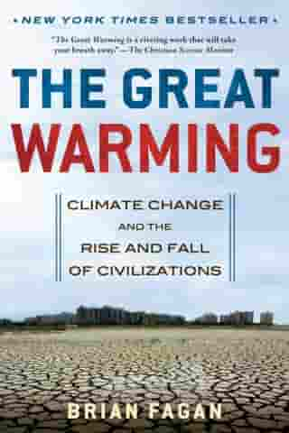 The Great Warming: Climate Change and the Rise and Fall of Civilizations by Brian Fagan