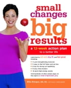 Small Changes, Big Results: A 12-Week Action Plan to a Better Life by Ellie Krieger