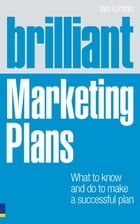 Brilliant Marketing Plans: What to know and do to make a successful plan by Ian Linton
