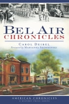 Bel Air Chronicles by Carol Deibel