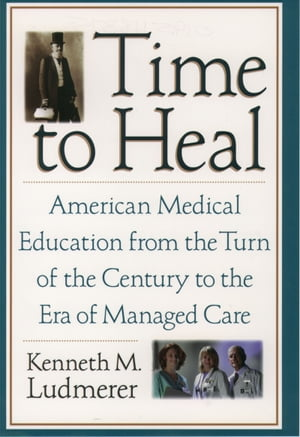 Time to Heal American Medical Education from the Turn of the Century to the Era of Managed Care