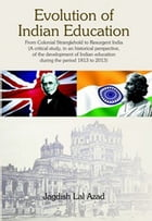 Evolution of Indian Education: From Colonial Stranglehold to Resurgent India (A Critical Study, in an Historical Perspective, of Th by Jagdish Lai Professor Azad