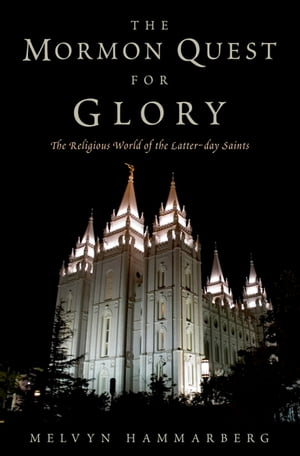 The Mormon Quest for Glory The Religious World of the Latter-day Saints