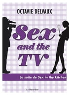 Sex and the TV - Extraits offerts by Octavie Delvaux