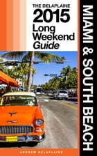 Miami & South Beach - The Delaplaine 2015 Long Weekend Guide by Andrew Delaplaine
