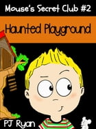 Mouse's Secret Club #2: Haunted Playground: Mouse's Secret Club, #2 by PJ Ryan