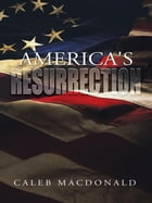 America's Resurrection: A Modern-Day Prophecy by Caleb MacDonald