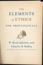 The Elements of Ethics for Professionals by W. Brad Johnson