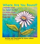 Where Are You Bound?: English, Espanol, Deutsche, Francais, Portugues, Italiano by Sylvia LeDoux