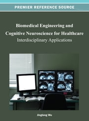 Biomedical Engineering and Cognitive Neuroscience for Healthcare - Interdisciplinary Applications ebook by Jinglong Wu