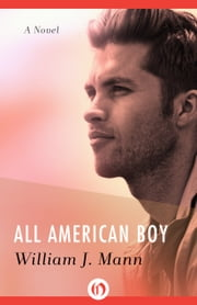 All American Boy - A Novel ebook by William J. Mann