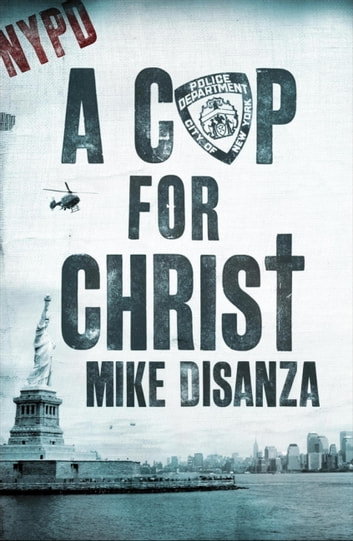 A Cop for Christ ebook by Mike DiSanza