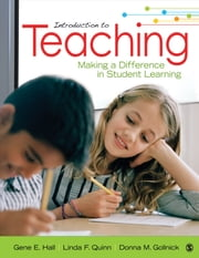 Introduction to Teaching - Making a Difference in Student Learning ebook by Gene E. (Erwin) Hall,Dr. Donna M. Gollnick,Linda F. Quinn