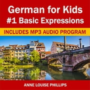 German for Kids: #1 Basic Expressions - German for Kids, #1 ebook by Anne Louise Phillips