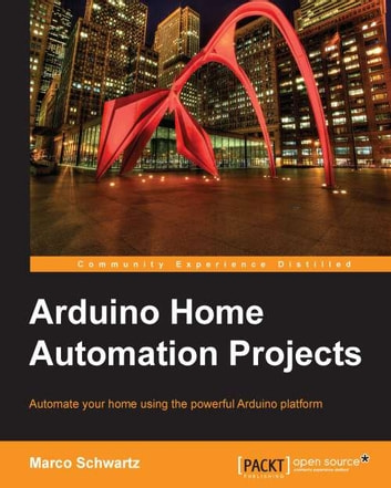Arduino Home Automation Projects ebook by Marco Schwartz