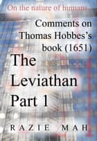 Comments on Thomas Hobbes Book (1651) The Leviathan Part 1 ebook by Razie Mah