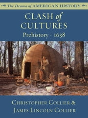Clash of Cultures: Prehistory - 1638 ebook by James Lincoln Collier,Christopher Collier