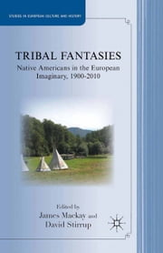 Tribal Fantasies - Native Americans in the European Imaginary, 1900–2010 ebook by J. Mackay,D. Stirrup