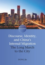 Discourse, Identity, and China's Internal Migration ebook by DONG Jie