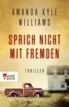 Sprich nicht mit Fremden ebook by Amanda Kyle Williams, Ulrike Thiesmeyer