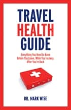 Travel Health Guide ebook by Mark Wise