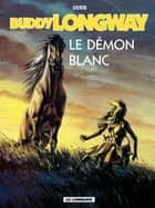 Buddy Longway - Tome 10 - Démon blanc (Le) ebook by Derib, Derib