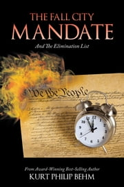 The Fall City Mandate - And the Elimination List ebook by Kurt Philip Behm